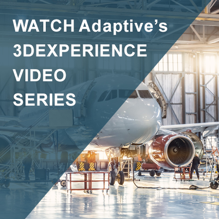 Watch Adaptive's 3DEXPERIENCE Video Series today.